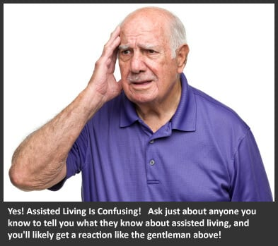Yes, Assisted Living is Confusing!